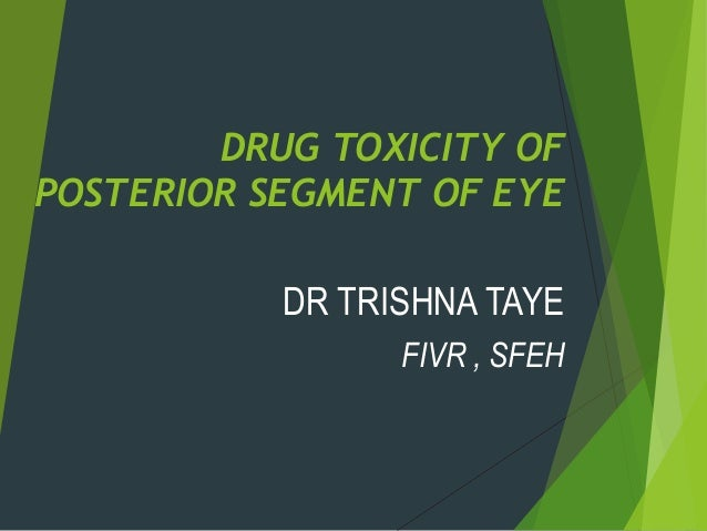 DRUG TOXICITY OF POSTERIOR SEGMENT OF EYE  DR TRISHNA TAYE FIVR , SFEH