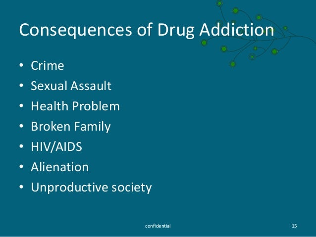 effects of substance abuse Substance addiction has a severe impact not only on the individual, but those closest to them, and society as a whole in the united states alone, substance addictions cost the government over 200 billion usd each year these costs can be attributed to crime, disease, accidents, domestic violence, abuse,.