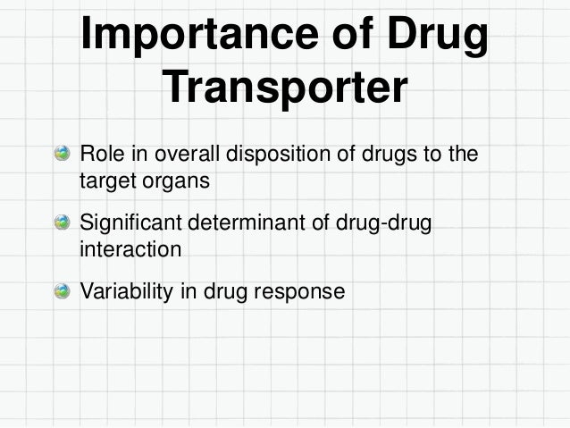 Types of drug transporter Two types of transporter : ATP binding Cassette (ABC) – Found in ABCB, ABCD and ABCG family. Ass...