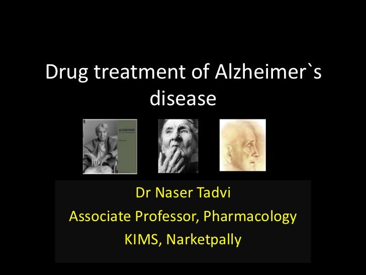 Drug treatment of Alzheimer`s           disease            Dr Naser Tadvi  Associate Professor, Pharmacology          KIMS...