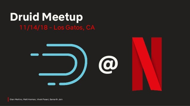 Gian Merlino, Matt Herman, Vivek Pasari, Samarth Jain Druid Meetup 11/14/18 - Los Gatos, CA @