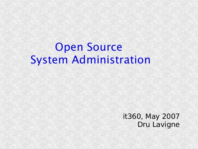 Open Source System Administration  it360, May 2007 Dru Lavigne