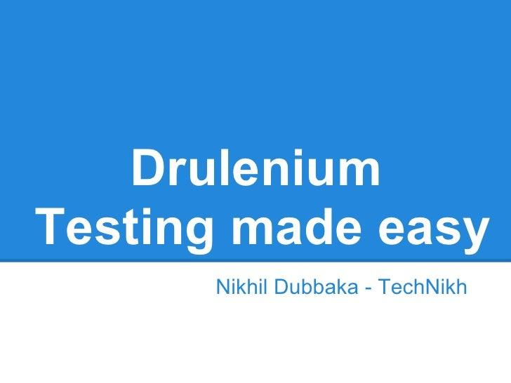 DruleniumTesting made easy      Nikhil Dubbaka - TechNikh