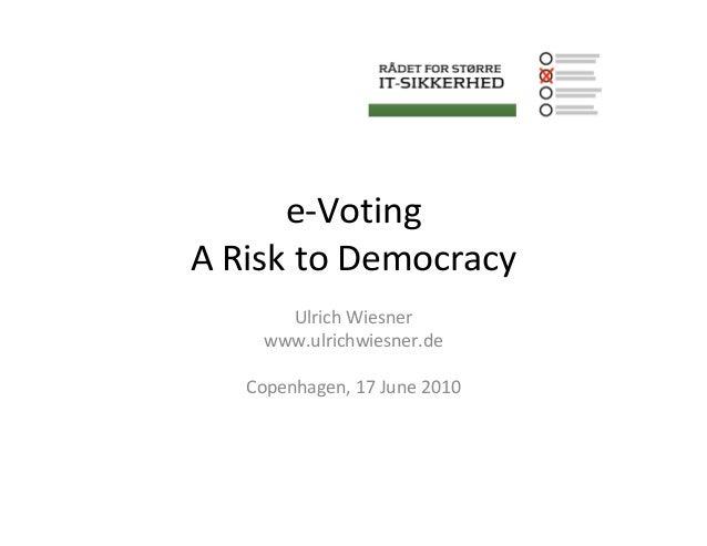 e-VotingA Risk to Democracy      Ulrich Wiesner    www.ulrichwiesner.de   Copenhagen, 17 June 2010