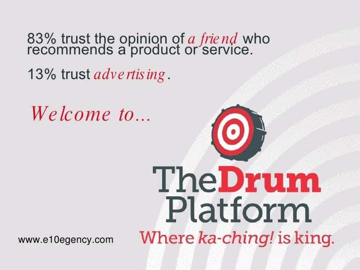 <ul><ul><ul><ul><ul><li>83%  trust the opinion of  a friend  who recommends a product or service.  </li></ul></ul></ul></u...