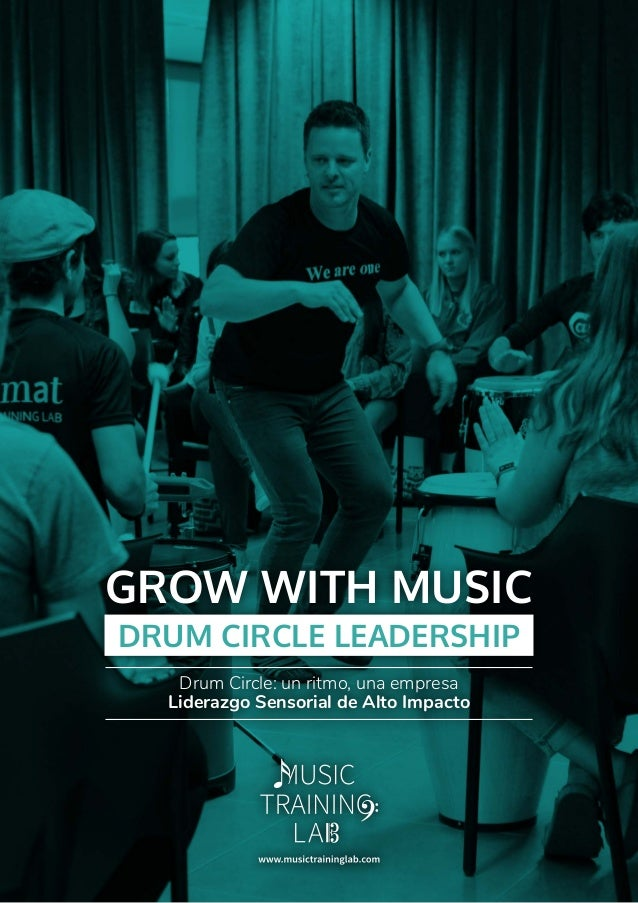 GROW WITH MUSIC DRUM CIRCLE LEADERSHIP Drum Circle: un ritmo, una empresa Liderazgo Sensorial de Alto Impacto