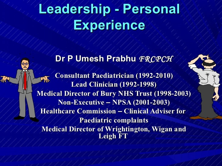 Leadership - Personal    Experience     Dr P Umesh Prabhu FRCPCH     Consultant Paediatrician (1992-2010)          Lead Cl...
