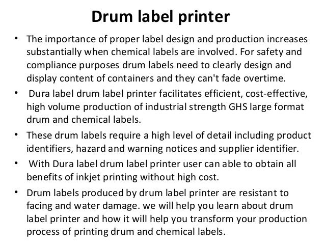 Drum label printer • The importance of proper label design and production increases substantially when chemical labels are...