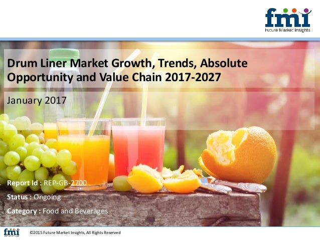 Drum Liner Market Growth, Trends, Absolute Opportunity and Value Chain 2017-2027 January 2017 ©2015 Future Market Insights...