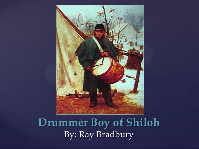 "the drummer boy of shiloh essay One cause can make a huge difference the historical fiction short story called ""the drummer boy of shiloh"" was written by ray bradbury harriet tubman: conductor."