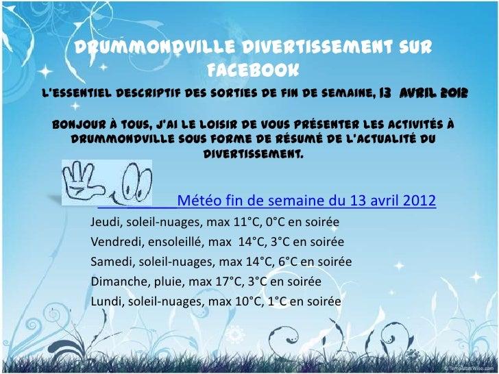 Drummondville Divertissement sur              FacebookL'essentiel descriptif des sorties de fin de semaine, 13 avril 2012 ...
