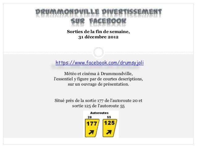 Sorties de la fin de semaine,            31 décembre 2012https://www.facebook.com/drumsyjoli      Météo et cinéma à Drummo...