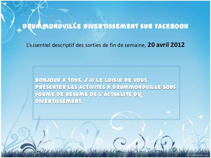 Drummondville Divertissement sur FacebookL'essentiel descriptif des sorties de fin de semaine, 20 avril 2012   Bonjour à t...