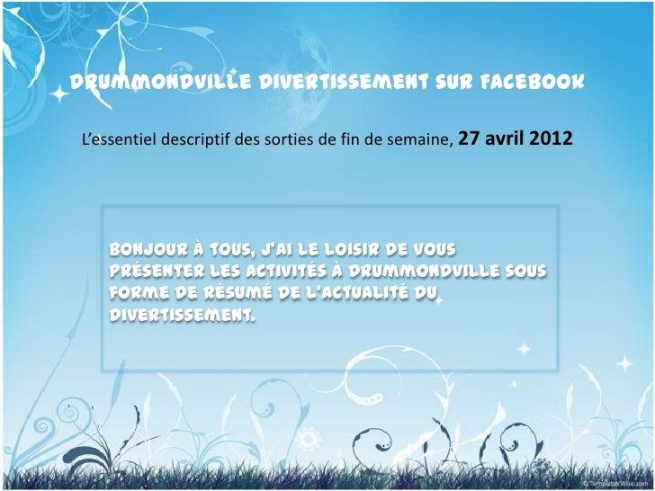 Drummondville Divertissement sur FacebookL'essentiel descriptif des sorties de fin de semaine, 27 avril 2012   Bonjour à t...