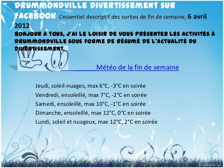 Drummondville Divertissement surFacebook L'essentiel descriptif des sorties de fin de semaine, 6 avril2012Bonjour à tous, ...