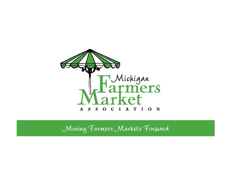 2006                                 Planning and Visioning  Mission: The Michigan Farmers Market Association advances   f...