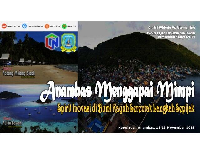 PEDULIINOVATIFINTEGRITAS PROFESIONAL Kepulauan Anambas, 11-13 November 2019