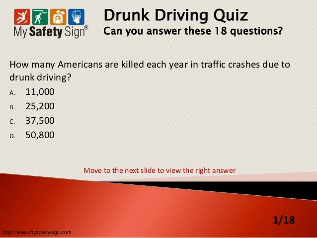 Drunk Driving Quiz                                    Can you answer these 18 questions?  How many Americans are killed ea...