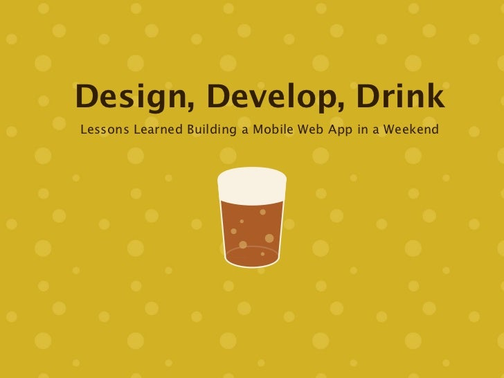 Design, Develop, DrinkLessons Learned Building a Mobile Web App in a Weekend