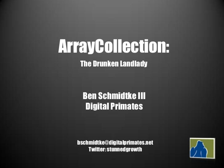 ArrayCollection:<br />The Drunken Landlady<br />Ben Schmidtke III<br />Digital Primates<br />bschmidtke@digitalprimates.ne...