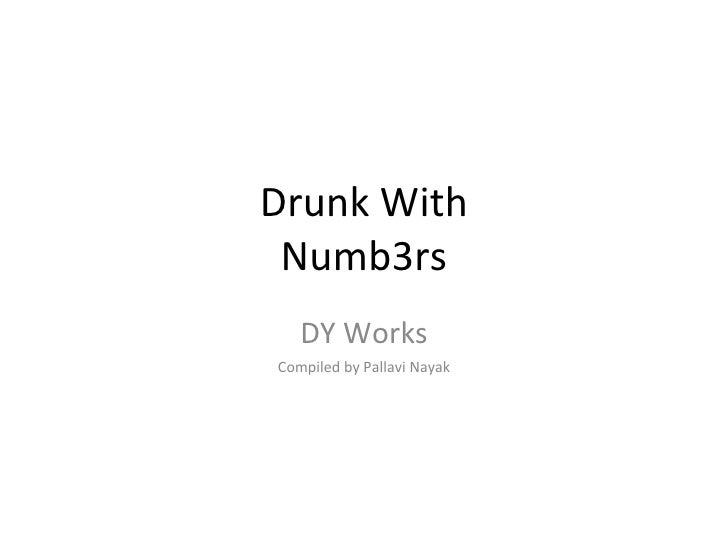Drunk With Numb3rs DY Works Compiled by Pallavi Nayak
