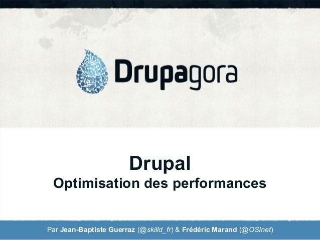 Drupal Optimisation des performances Par Jean-Baptiste Guerraz (@skilld_fr) & Frédéric Marand (@OSInet)