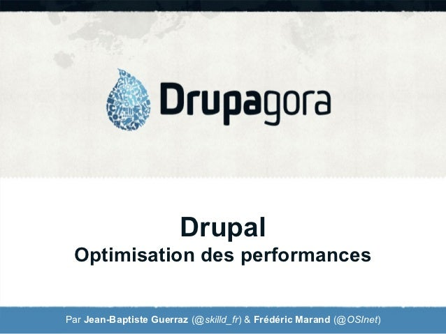 Drupal Optimisation des performancesPar Jean-Baptiste Guerraz (@skilld_fr) & Frédéric Marand (@OSInet)