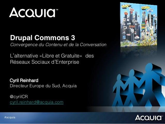 Drupal Commons 3   Convergence du Contenu et de la Conversation   L alternative «Libre et Gratuite» des   Réseaux Sociaux...