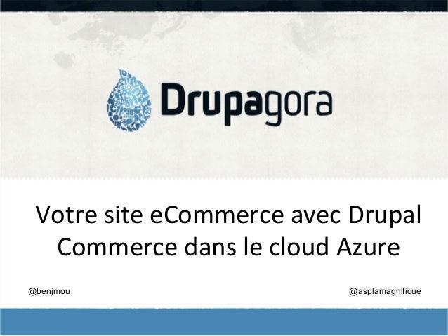 Votre  site  eCommerce  avec  Drupal   Commerce  dans  le  cloud  Azure   @benjmou  @asplamagnifique
