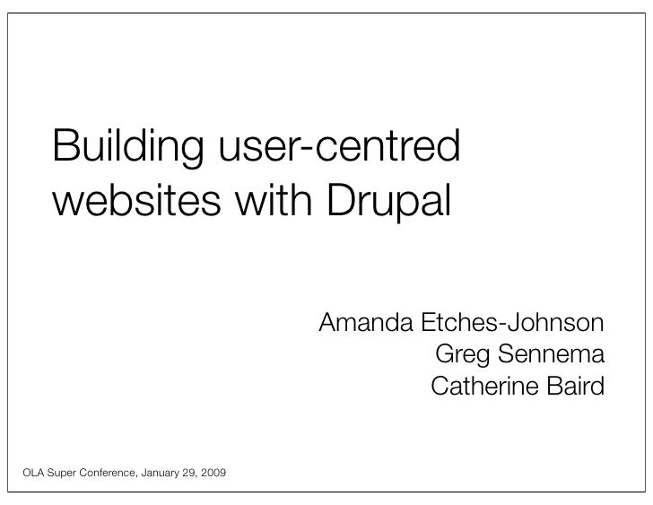 Building user-centred      websites with Drupal                                           Amanda Etches-Johnson           ...