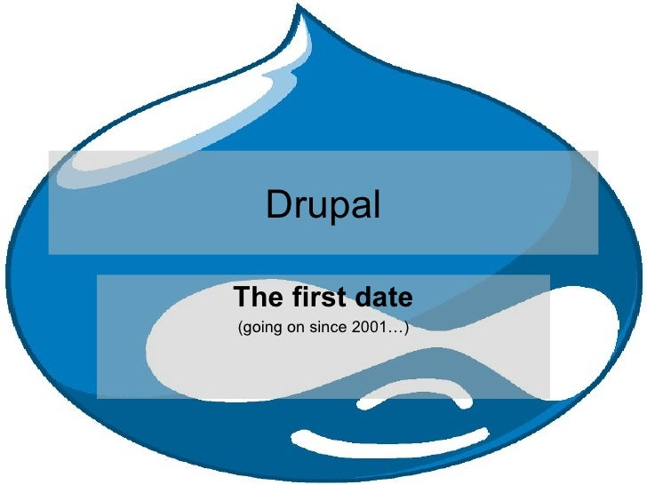 Drupal The first date (going on since 2001…)