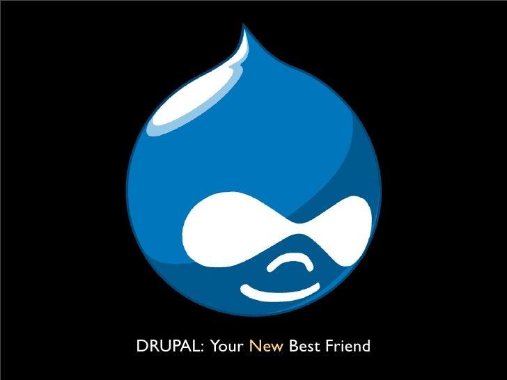 DRUPAL: Your New Best Friend