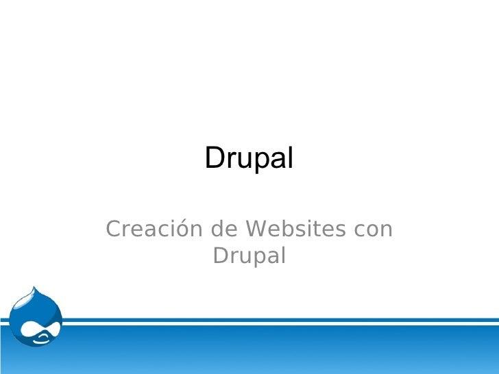 Drupal  Creación de Websites con          Drupal