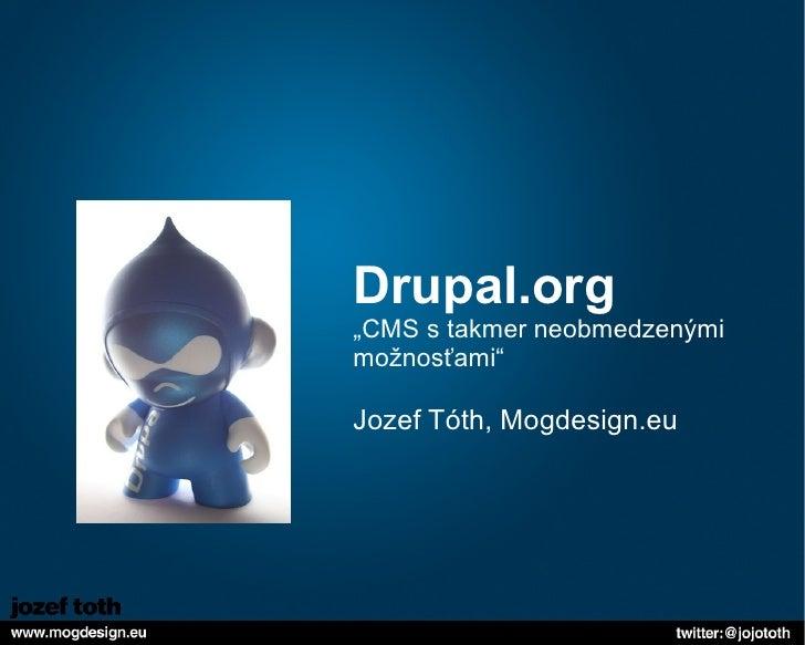 """Drupal.org """"CMS s takmer neobmedzenými možnosťami"""" Jozef Tóth, Mogdesign.eu"""