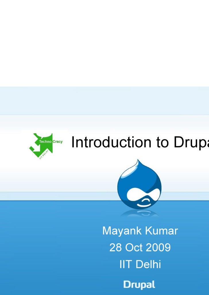 Introduction to Drupal Mayank Kumar 28 Oct 2009 IIT Delhi