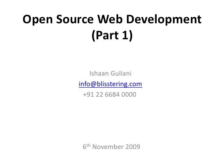 Open Source Web Development (Part 1)<br />IshaanGuliani<br />info@blisstering.com<br />+91 22 6684 0000<br />6th November...