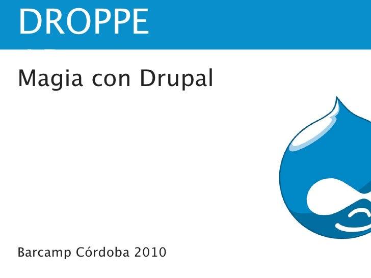 DROPPE AR con Drupal Magia     Barcamp Córdoba 2010