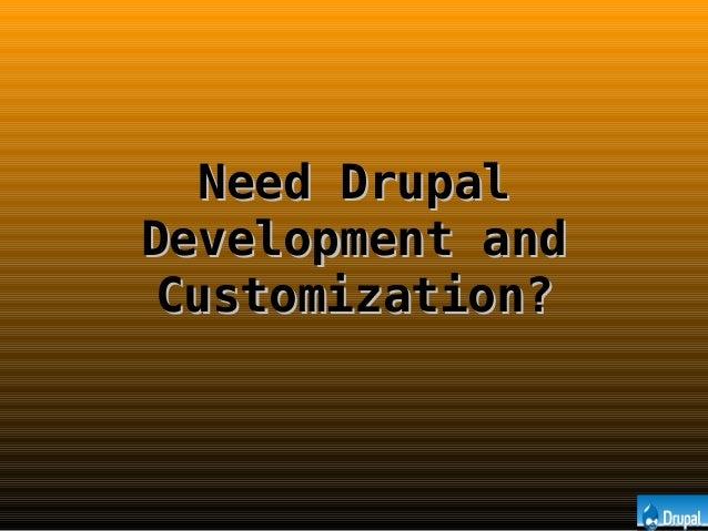Need DrupalNeed Drupal Development andDevelopment and Customization?Customization?
