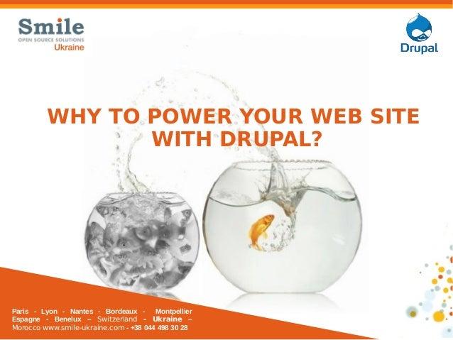 1WHY TO POWER YOUR WEB SITEWITH DRUPAL?Paris - Lyon - Nantes - Bordeaux - MontpellierEspagne - Benelux – Switzerland - Ukr...