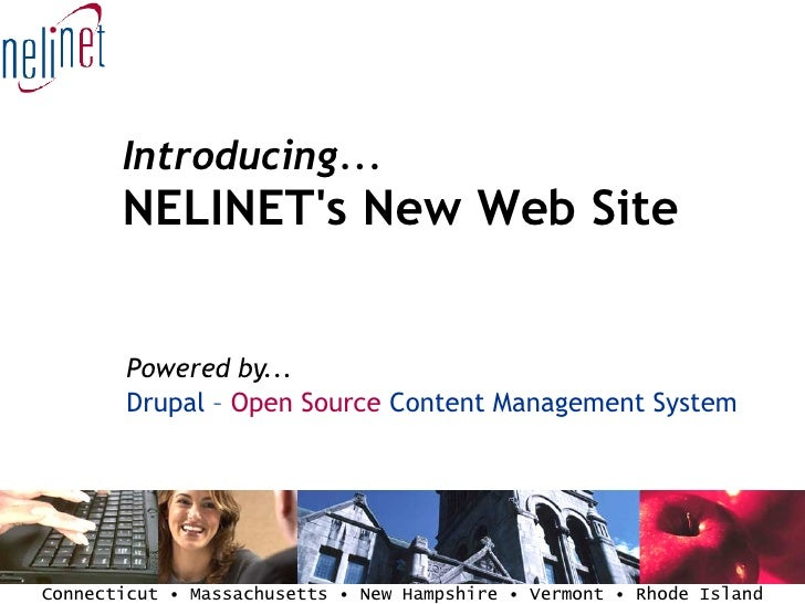 Introducing... NELINET's New Web Site <ul><ul><li>Powered by... Drupal –  Open Source  Content Management System </li></ul...