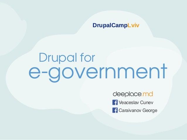 DrupalCampLviv  Drupal for  e-government .md Veaceslav Cunev Caraivanov George
