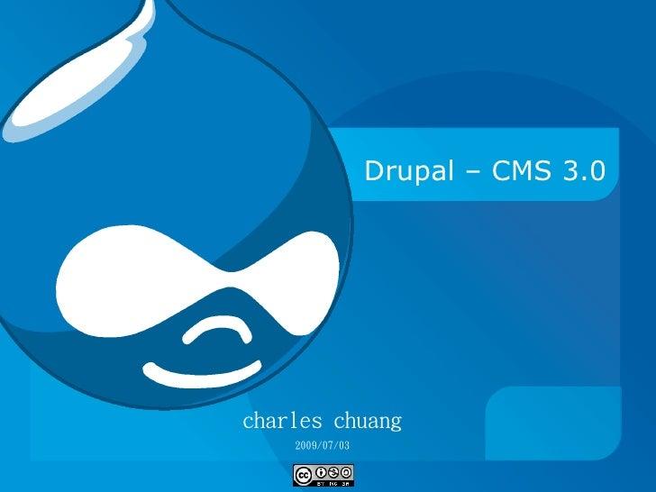 Drupal – CMS 3.0     charles chuang     2009/07/03