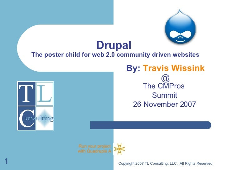 Drupal  The poster child for web 2.0 community driven websites The CMPros  Summit 26 November 2007 Copyright 2007 TL Consu...