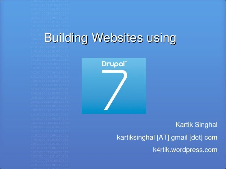 Building Websites using       Drupal 7                               Kartik Singhal            kartiksinghal [AT] gmail [d...