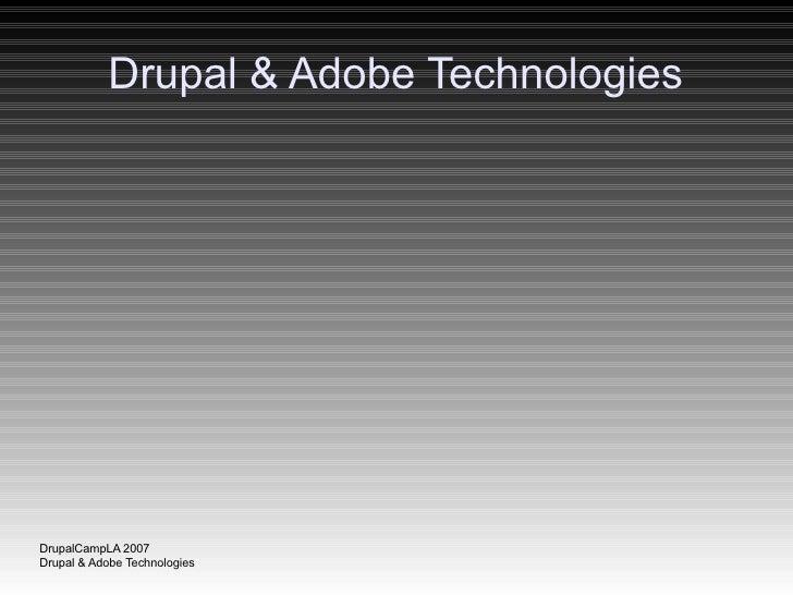 Drupal & Adobe Technologies     DrupalCampLA 2007 Drupal & Adobe Technologies