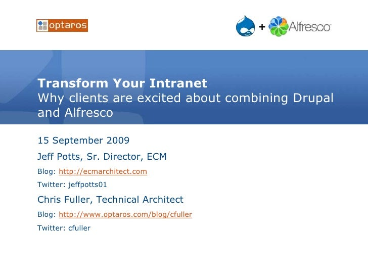 Transform Your IntranetWhy clients are excited about combining Drupal and Alfresco<br />15 September 2009<br />Jeff Potts,...