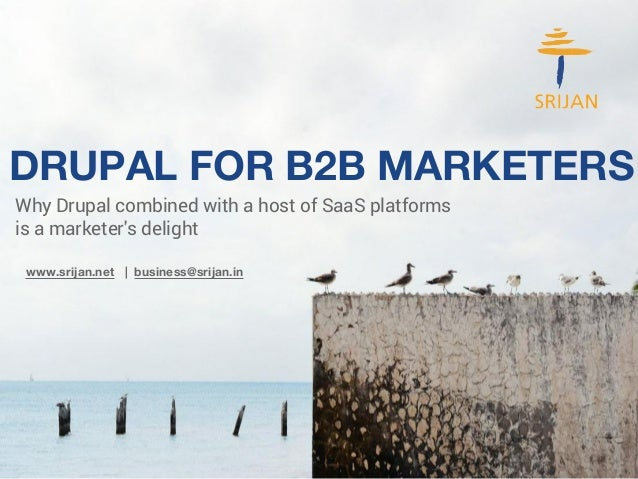 DRUPAL FOR B2B MARKETERS  Why Drupal combined with a host of SaaS platforms  is a marketer's delight  www.srijan.net | bus...