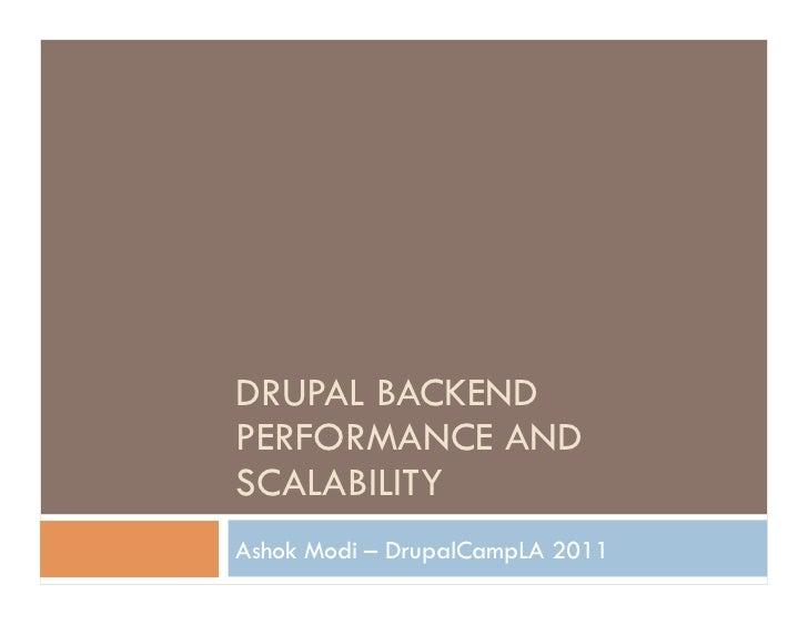 DRUPAL BACKENDPERFORMANCE ANDSCALABILITYAshok Modi – DrupalCampLA 2011