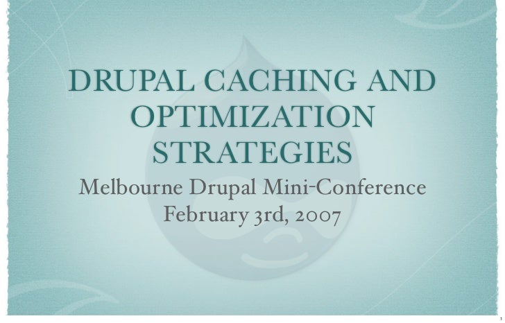 DRUPAL CACHING AND    OPTIMIZATION     STRATEGIES Melbourne Drupal Mini-Conference        February 3rd, 2007              ...