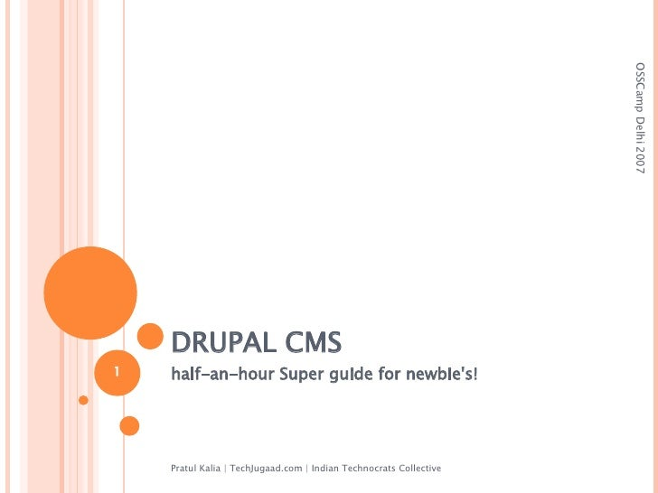 DRUPAL CMS half-an-hour Super guide for newbie's! Pratul Kalia | TechJugaad.com | Indian Technocrats Collective OSSCamp De...